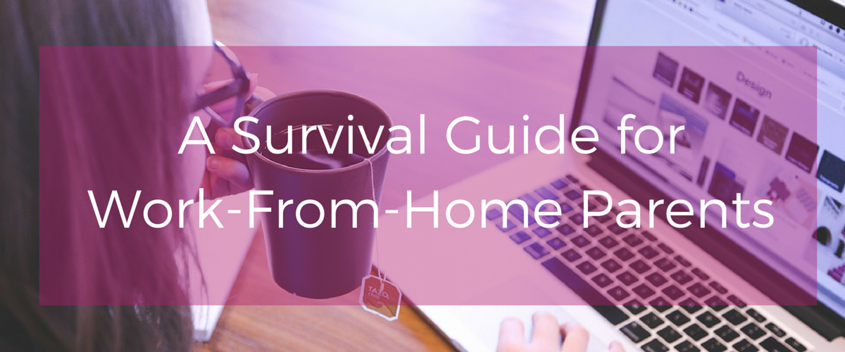 Survival Guide For Work-At-Home Parents